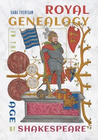 Cover Royal Genealogy in the Age of Shakespeare