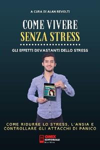 Cover Come vivere senza stress - Come ridurre lo stress  e l'ansia nella tua vita