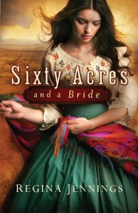 Cover Sixty Acres and a Bride (Ladies of Caldwell County Book #1)