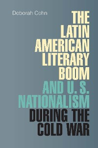 Cover The Latin American Literary Boom and U.S. Nationalism during the Cold War
