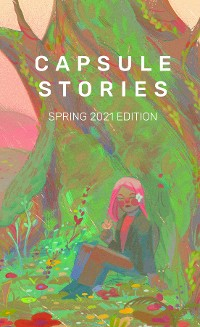 Cover Capsule Stories Spring 2021 Edition