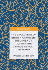 Cover The Evolution of British Counter-Insurgency during the Cyprus Revolt, 1955–1959