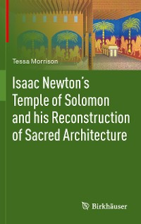 Cover Isaac Newton's Temple of Solomon and his Reconstruction of Sacred Architecture