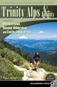 Cover Trinity Alps & Vicinity: Including Whiskeytown, Russian Wilderness, and Castle Crags Areas