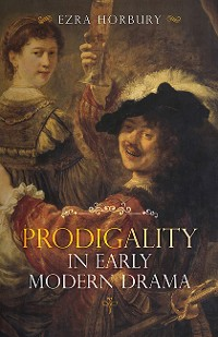 Cover Prodigality in Early Modern Drama