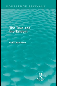 Cover True and the Evident (Routledge Revivals)