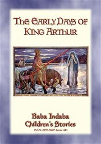 Cover THE EARLY DAYS OF KING ARTHUR - An Arthurian Legend
