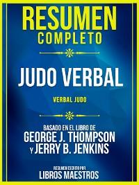 Cover Resumen Completo: Judo Verbal (Verbal Judo) - Basado En El Libro De George J. Thompson Y Jerry B. Jenkins