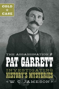 Cover Cold Case: The Assassination of Pat Garrett