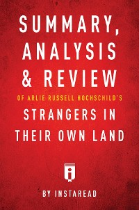 Cover Summary, Analysis & Review of Arlie Russell Hochschild's Strangers in Their Own Land by Instaread