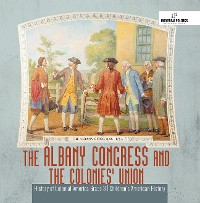 Cover The Albany Congress and The Colonies' Union | History of Colonial America Grade 3 | Children's American History
