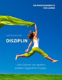 Cover Disziplin - kein Schnee von gestern, sondern Tugend für morgen