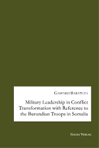 Cover Military Leadership in Conflict Transformation with Reference to the Burundian Troops in Somalia