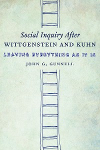 Cover Social Inquiry After Wittgenstein and Kuhn