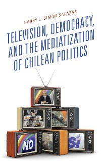Cover Television, Democracy, and the Mediatization of Chilean Politics