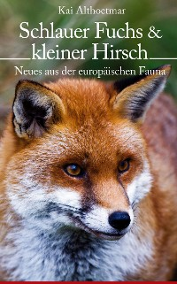 Cover Schlauer Fuchs & kleiner Hirsch. Neues aus der europäischen Fauna