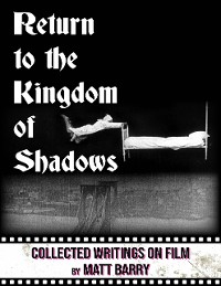 Cover Return to the Kingdom of Shadows: Collected Writings On Film