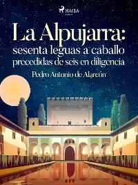 Cover La Alpujarra: sesenta leguas a caballo precedidas de seis en diligencia