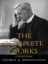 Cover George A. Birmingham: The Complete Works