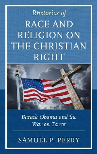 Cover Rhetorics of Race and Religion on the Christian Right