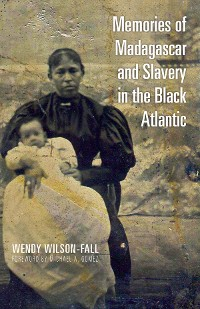 Cover Memories of Madagascar and Slavery in the Black Atlantic