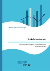 Cover Spekulationsblasen. Ursachen und Folgen von Überbewertungen an Finanzmärkten