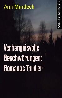 Cover Verhängnisvolle Beschwörungen: Romantic Thriller