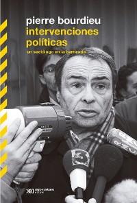 Cover Intervenciones políticas: un sociólogo en la barricada
