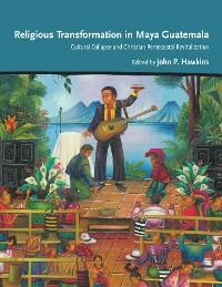 Cover Religious Transformation in Maya Guatemala