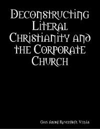 Cover Deconstructing Literal Christianity and the Corporate Church