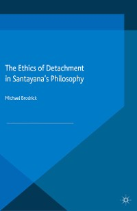 Cover The Ethics of Detachment in Santayana's Philosophy