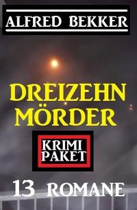 Cover Dreizehn Mörder: Krimi Paket 13 Romane