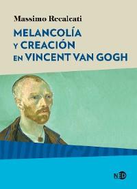 Cover Melancolía y creación en Vincent Van Gogh