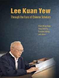 Cover Lee Kuan Yew Through the Eyes of Chinese Scholars