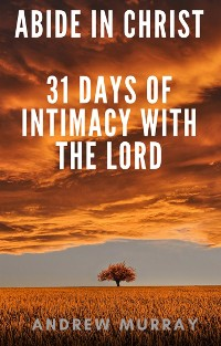 Cover Abide in Christ - 31 days of intimacy with the Lord
