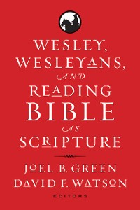 Cover Wesley, Wesleyans, and Reading Bible as Scripture