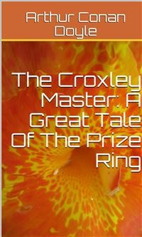 Cover The Croxley Master: A Great Tale Of The Prize Ring