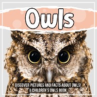 Cover Owls: Discover Pictures and Facts About Owls! A Children's Owls Book