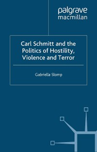 Cover Carl Schmitt and the Politics of Hostility, Violence and Terror