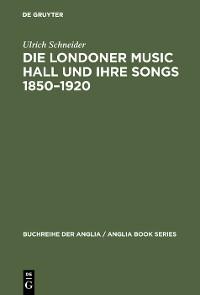Cover Die Londoner Music Hall und ihre Songs 1850–1920