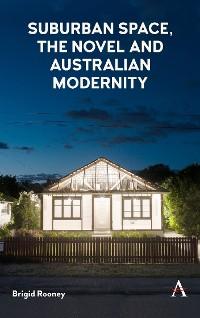 Cover Suburban Space, the Novel and Australian Modernity