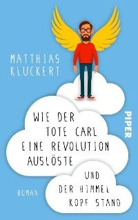 Cover Wie der tote Carl eine Revolution auslöste und der Himmel Kopf stand