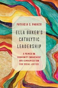 Cover Ella Baker's Catalytic Leadership