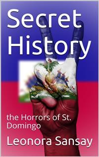 Cover Secret History / or, the Horrors of St. Domingo