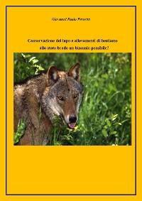 Cover Conservazione del lupo e allevamenti di bestiame allo stato brado. Un binomio possibile?