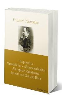 Cover Hauptwerke: Menschliches – Allzumenschliches, Also sprach Zarathustra, Jenseits von Gut und Böse