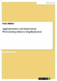 Cover Agglomeration und Innovation. Wirtschaftspolitische Implikationen