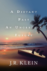 Cover A Distant Past, An Uncertain Future