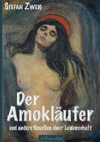 Cover Stefan Zweig: Der Amokläufer und andere Novellen einer Leidenschaft