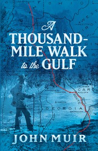 Cover A Thousand-Mile Walk to the Gulf